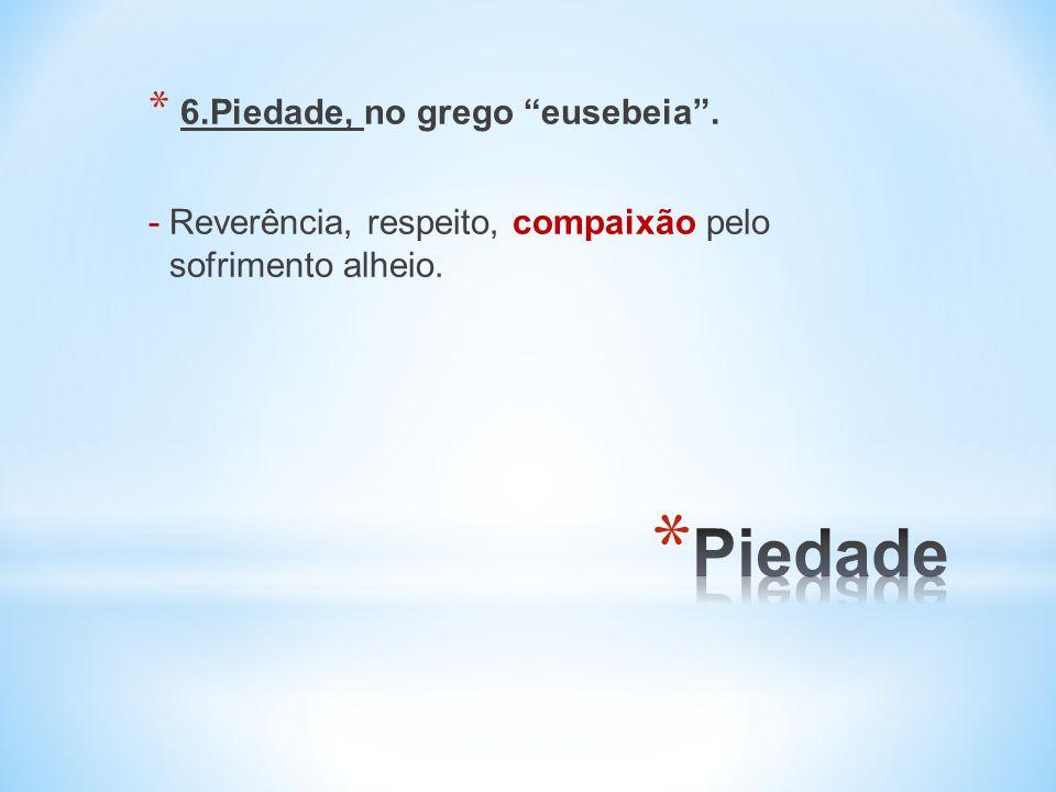 Piedade 6.Piedade, no grego eusebeia .
