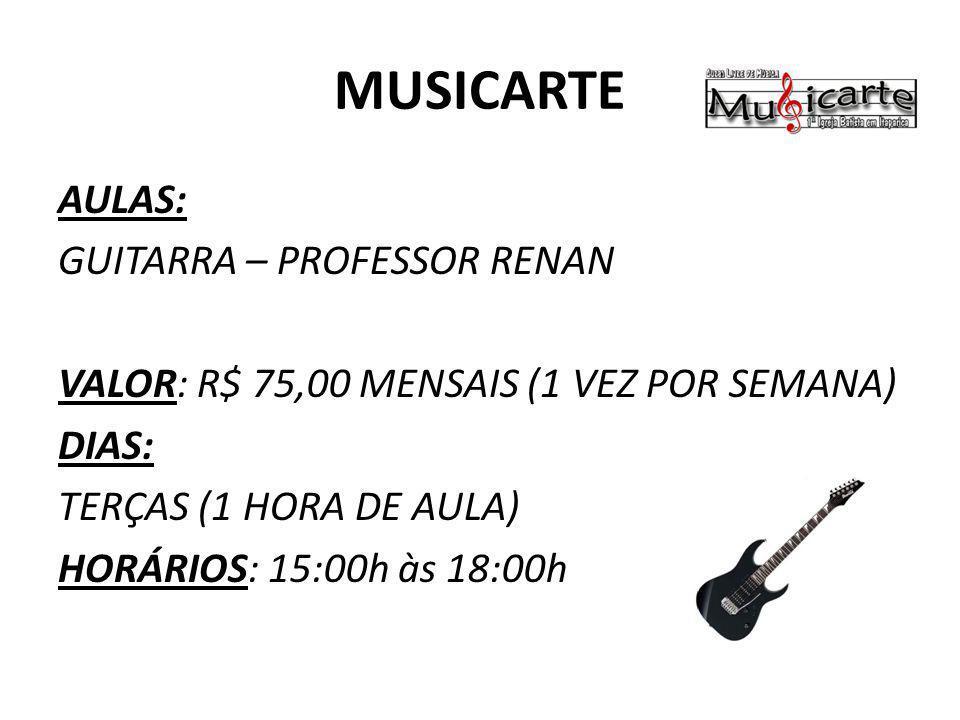 MUSICARTE AULAS: GUITARRA – PROFESSOR RENAN VALOR: R$ 75,00 MENSAIS (1 VEZ POR SEMANA) DIAS: TERÇAS (1 HORA DE AULA) HORÁRIOS: 15:00h às 18:00h