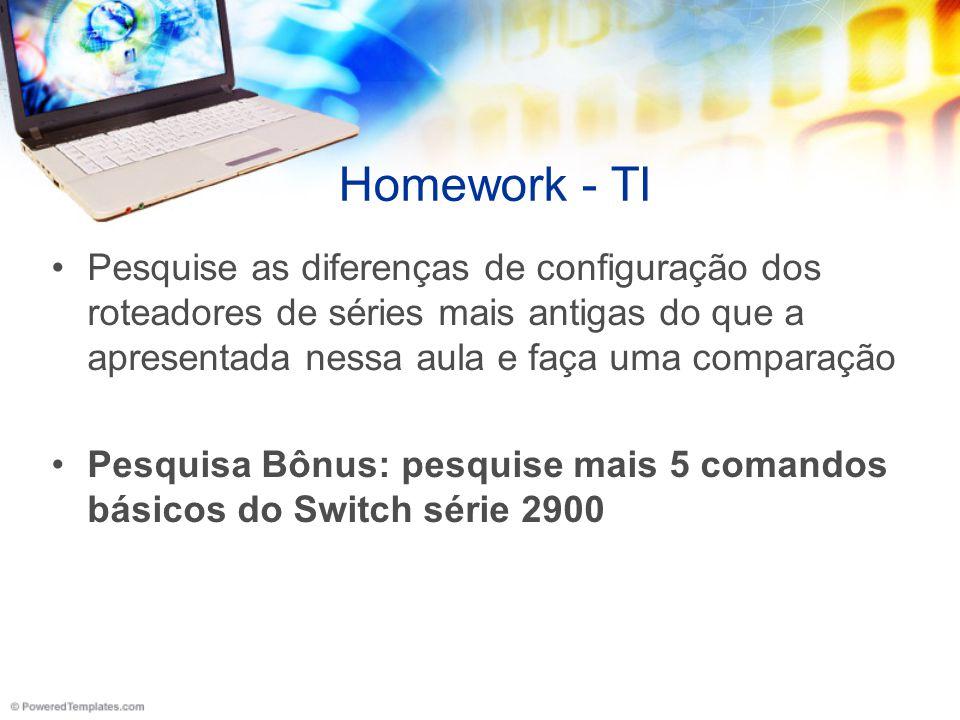 Homework - TI Pesquise as diferenças de configuração dos roteadores de séries mais antigas do que a apresentada nessa aula e faça uma comparação.