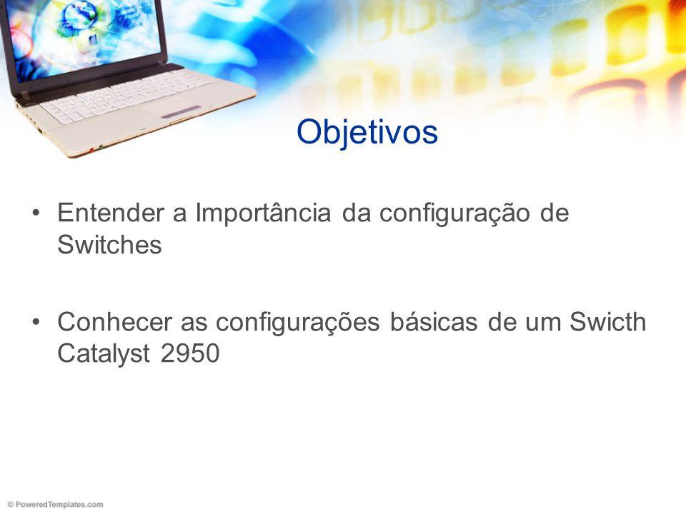 Objetivos Entender a Importância da configuração de Switches