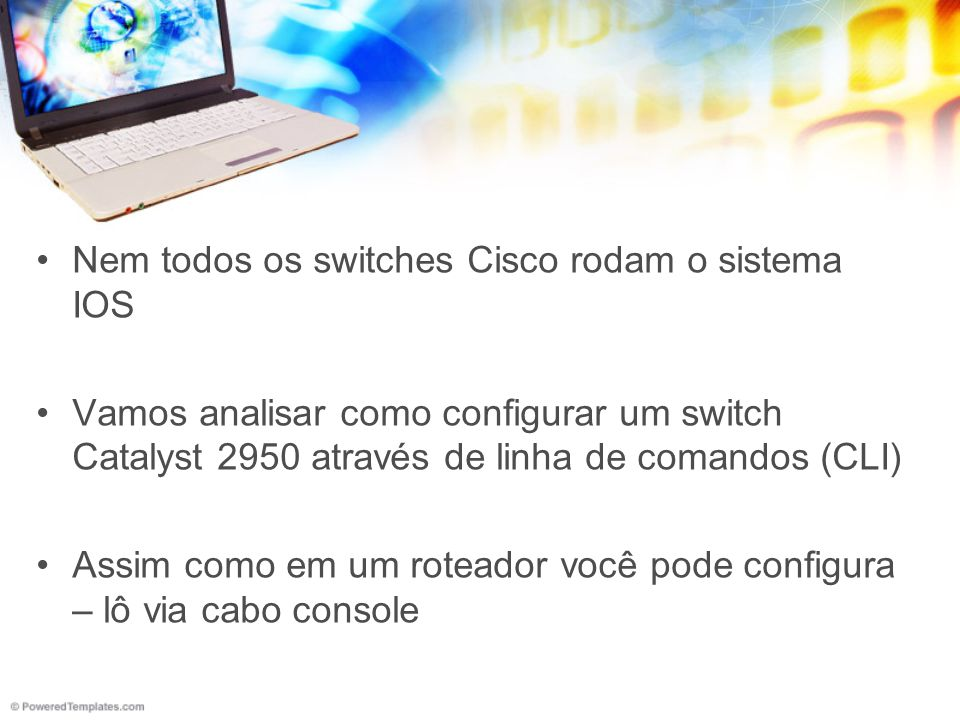 Nem todos os switches Cisco rodam o sistema IOS
