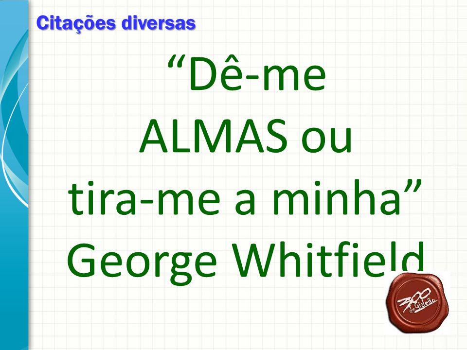 Dê-me ALMAS ou tira-me a minha George Whitfield