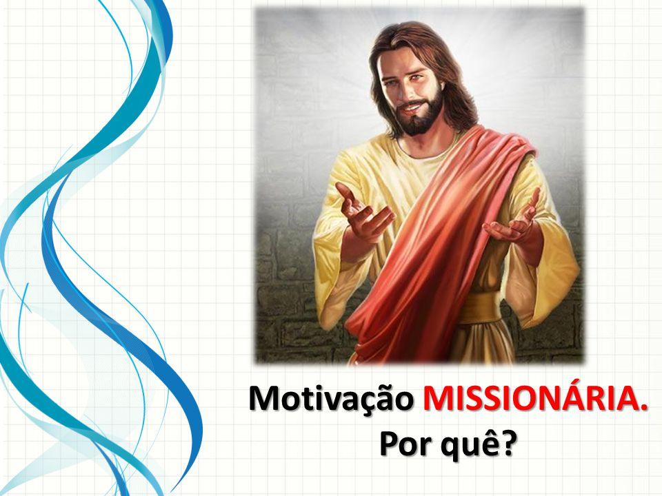 Motivação MISSIONÁRIA. Por quê
