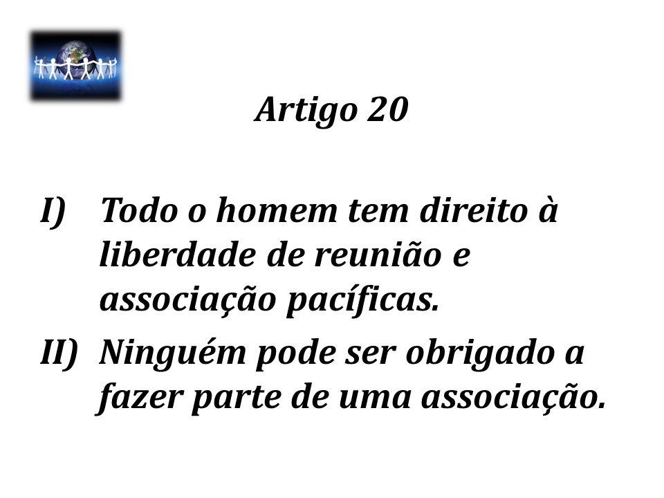 Artigo 20 Todo o homem tem direito à liberdade de reunião e associação pacíficas.