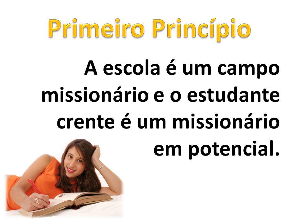 Primeiro Princípio A escola é um campo missionário e o estudante crente é um missionário em potencial.