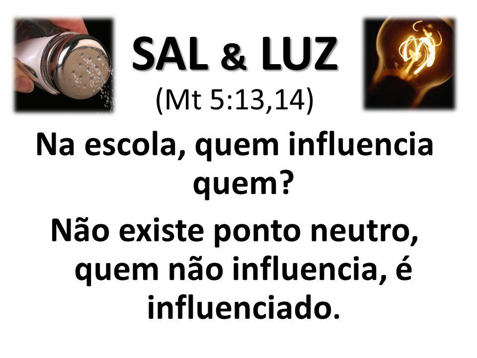 SAL & LUZ Na escola, quem influencia quem