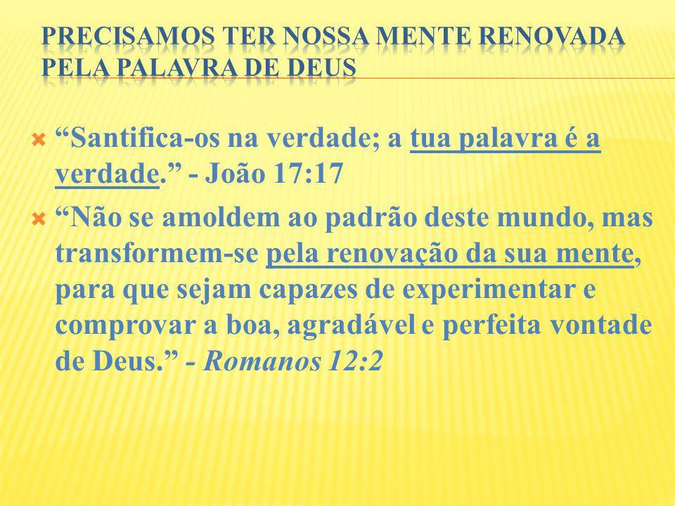 Precisamos ter nossa mente renovada pela Palavra de Deus