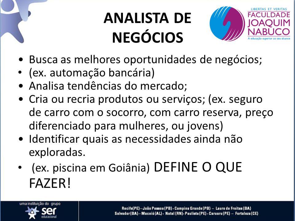ANALISTA DE NEGÓCIOS Busca as melhores oportunidades de negócios;