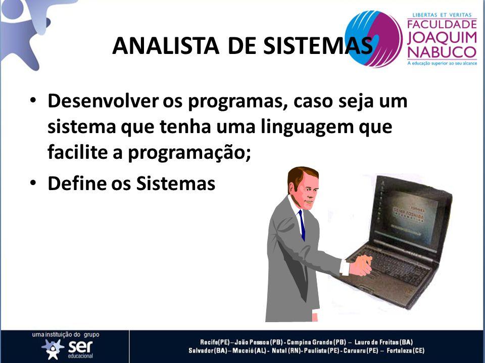 ANALISTA DE SISTEMAS Desenvolver os programas, caso seja um sistema que tenha uma linguagem que facilite a programação;