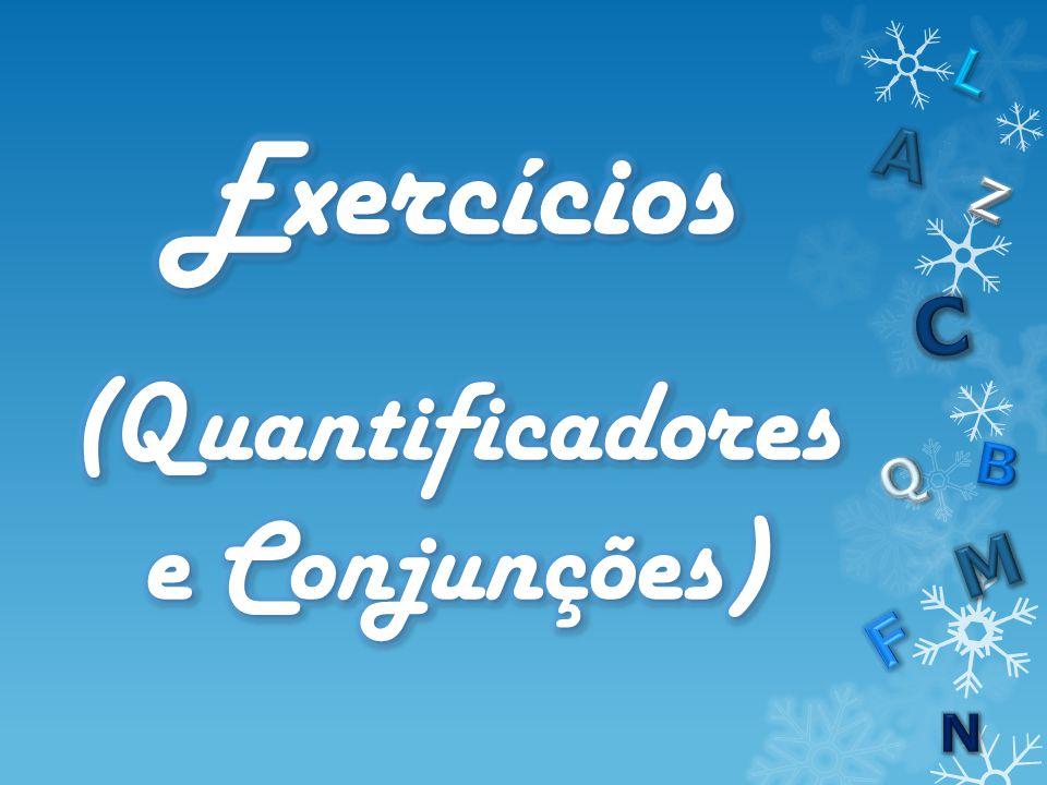 Exercícios (Quantificadores e Conjunções)