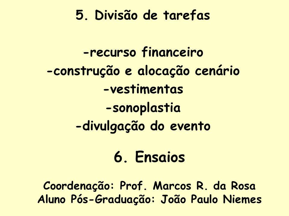 5. Divisão de tarefas -recurso financeiro -construção e alocação cenário -vestimentas -sonoplastia -divulgação do evento