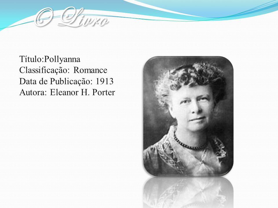 O Livro Título:Pollyanna Classificação: Romance