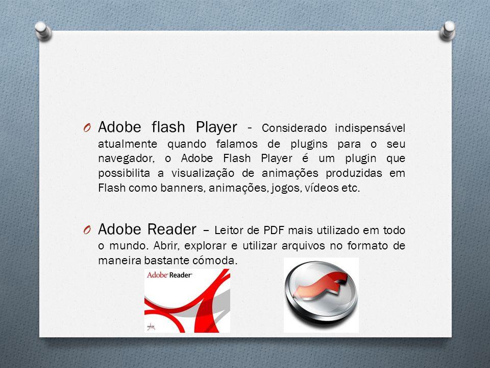 Adobe flash Player - Considerado indispensável atualmente quando falamos de plugins para o seu navegador, o Adobe Flash Player é um plugin que possibilita a visualização de animações produzidas em Flash como banners, animações, jogos, vídeos etc.