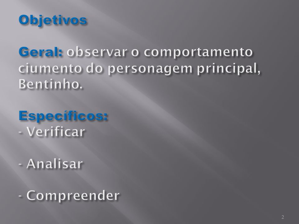 Objetivos Geral: observar o comportamento ciumento do personagem principal, Bentinho.