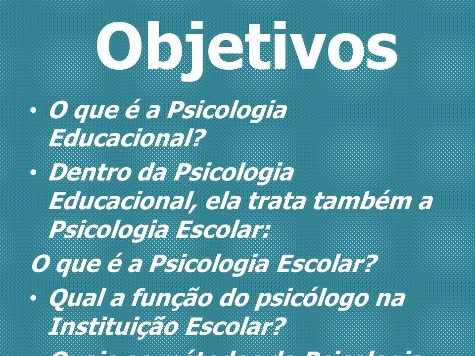 Objetivos O que é a Psicologia Educacional