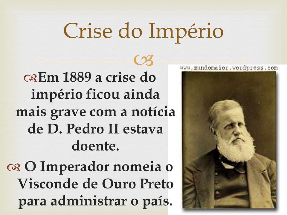 O Imperador nomeia o Visconde de Ouro Preto para administrar o país.