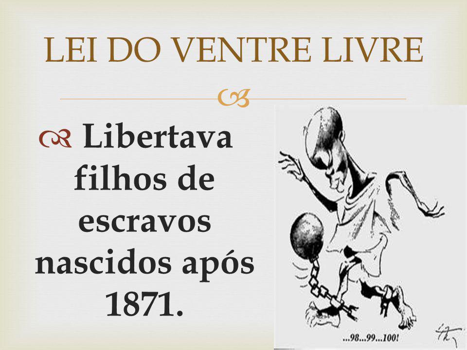 Libertava filhos de escravos nascidos após 1871.