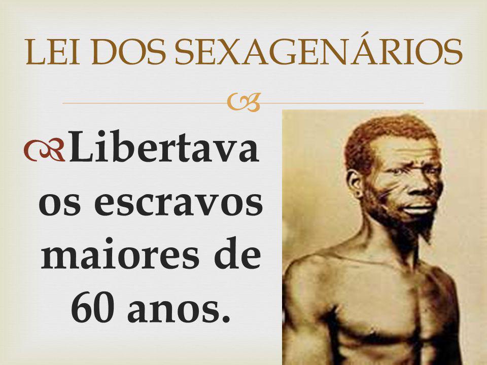 Libertava os escravos maiores de 60 anos.