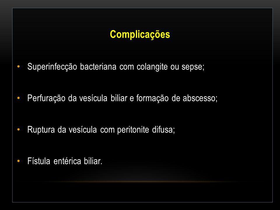 Complicações Superinfecção bacteriana com colangite ou sepse;