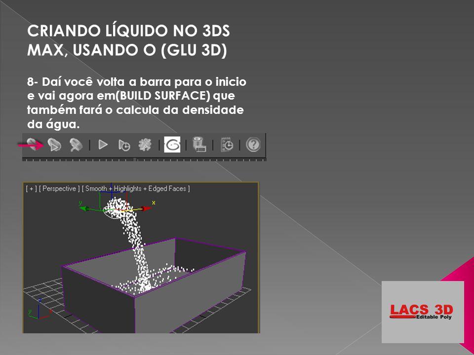 CRIANDO LÍQUIDO NO 3DS MAX, USANDO O (GLU 3D)