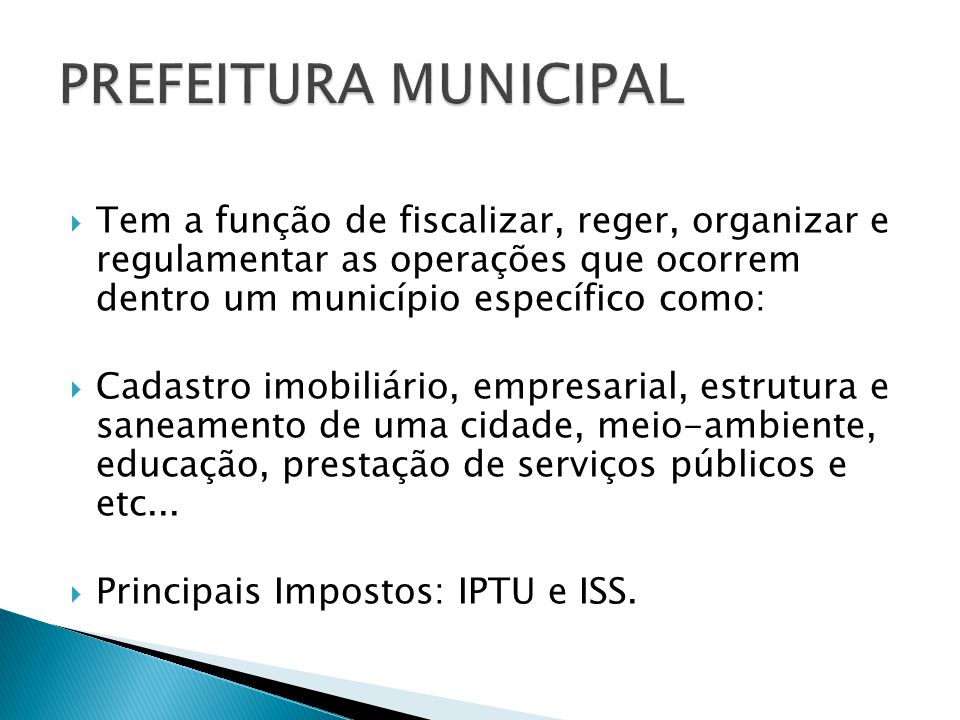 PREFEITURA MUNICIPAL Tem a função de fiscalizar, reger, organizar e regulamentar as operações que ocorrem dentro um município específico como: