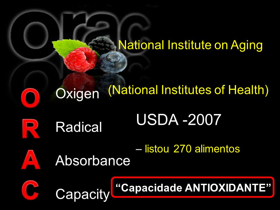 O R A C Oxigen Radical Absorbance Capacity National Institute on Aging