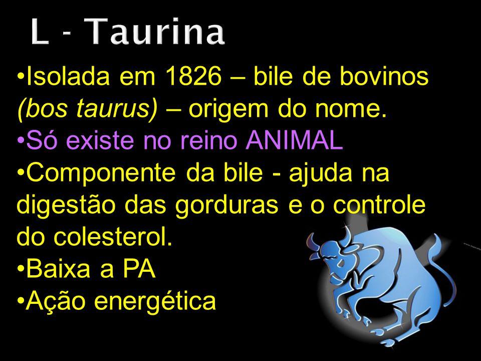 L - Taurina Isolada em 1826 – bile de bovinos