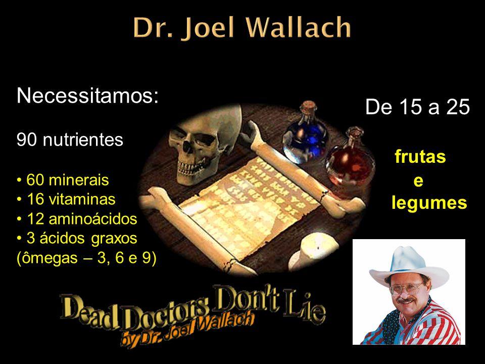 Dr. Joel Wallach Necessitamos: De 15 a 25 frutas 90 nutrientes e