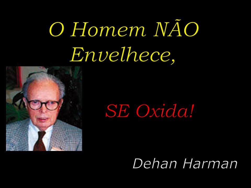 O Homem NÃO Envelhece, SE Oxida! Dehan Harman
