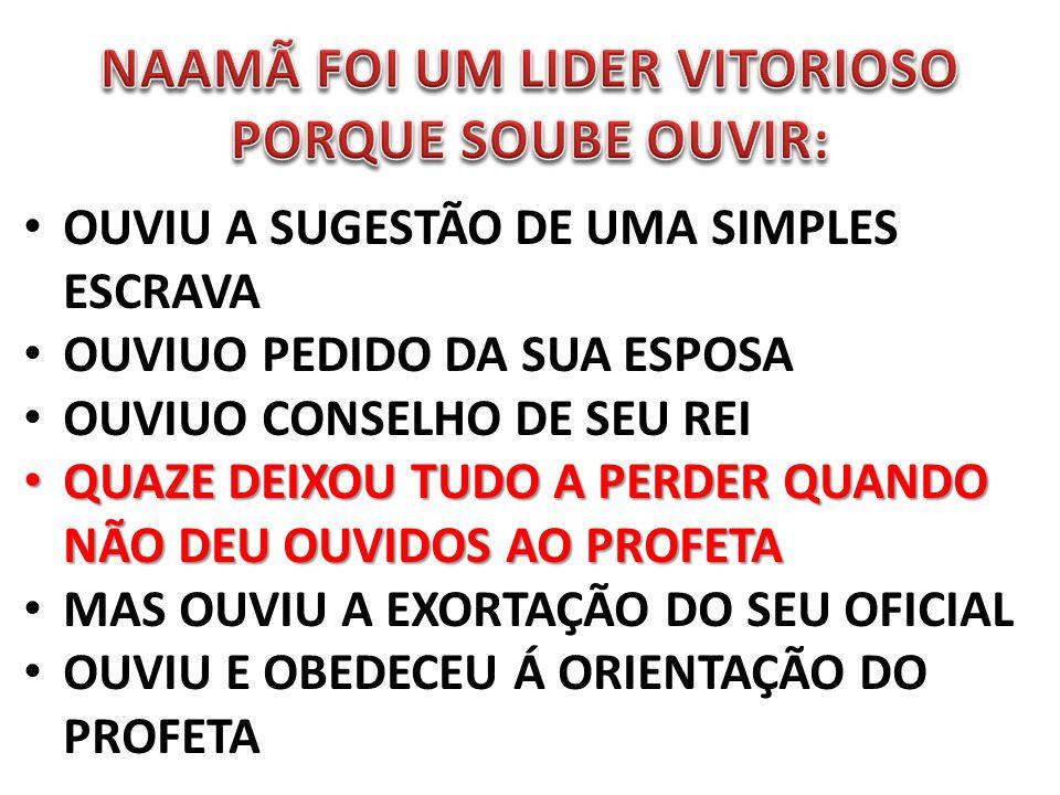 NAAMÃ FOI UM LIDER VITORIOSO PORQUE SOUBE OUVIR: