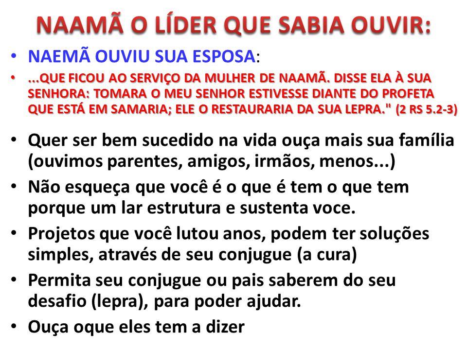 NAAMÃ O LÍDER QUE SABIA OUVIR: