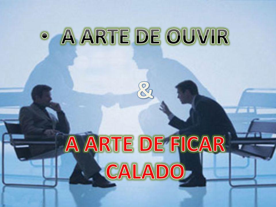 A ARTE DE OUVIR & A ARTE DE FICAR CALADO
