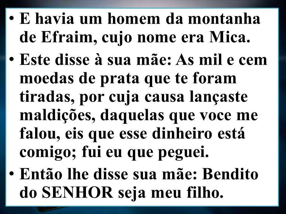 E havia um homem da montanha de Efraim, cujo nome era Mica.