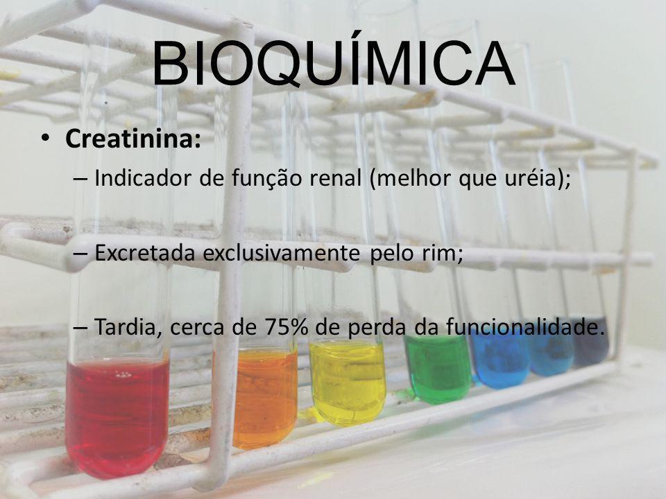 BIOQUÍMICA Creatinina: Indicador de função renal (melhor que uréia);