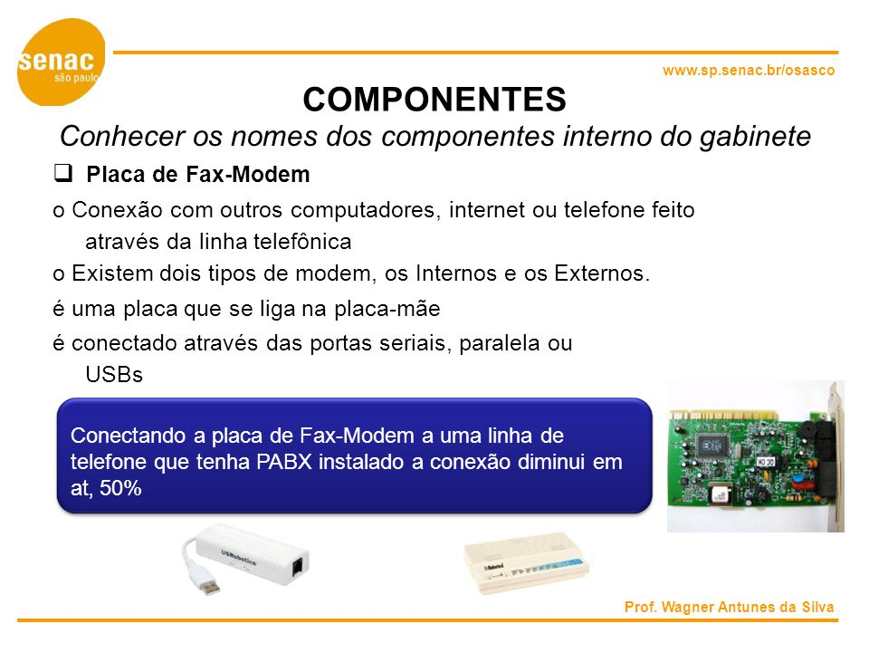 COMPONENTES Conhecer os nomes dos componentes interno do gabinete 