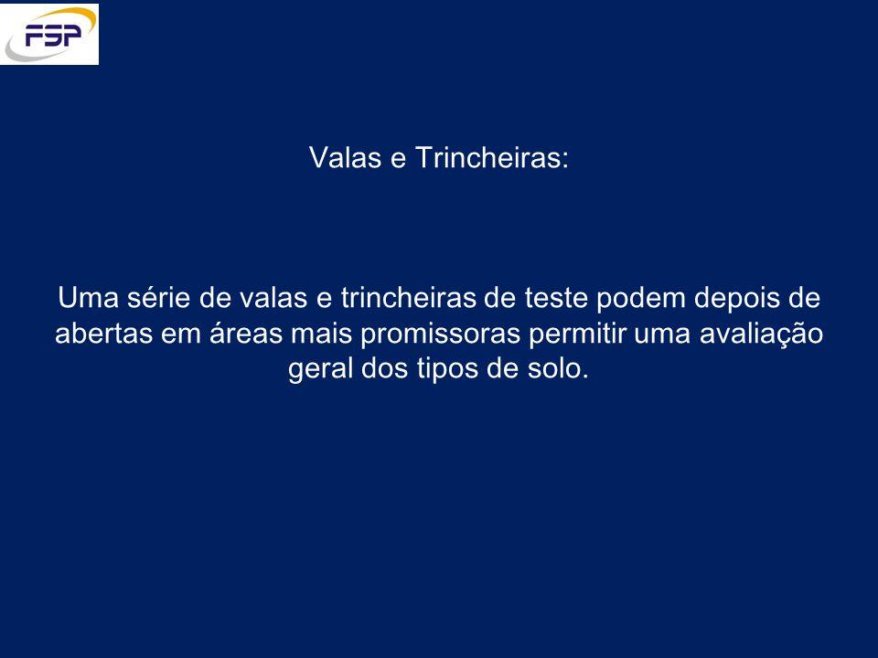 Valas e Trincheiras: Uma série de valas e trincheiras de teste podem depois de abertas em áreas mais promissoras permitir uma avaliação geral dos tipos de solo.