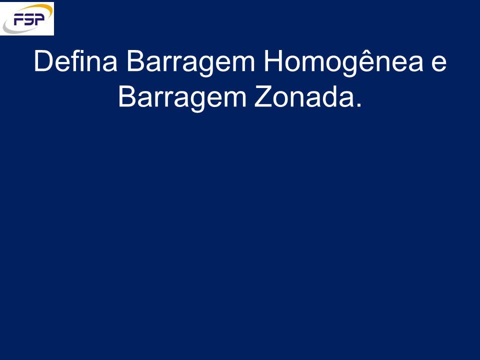 Defina Barragem Homogênea e Barragem Zonada.