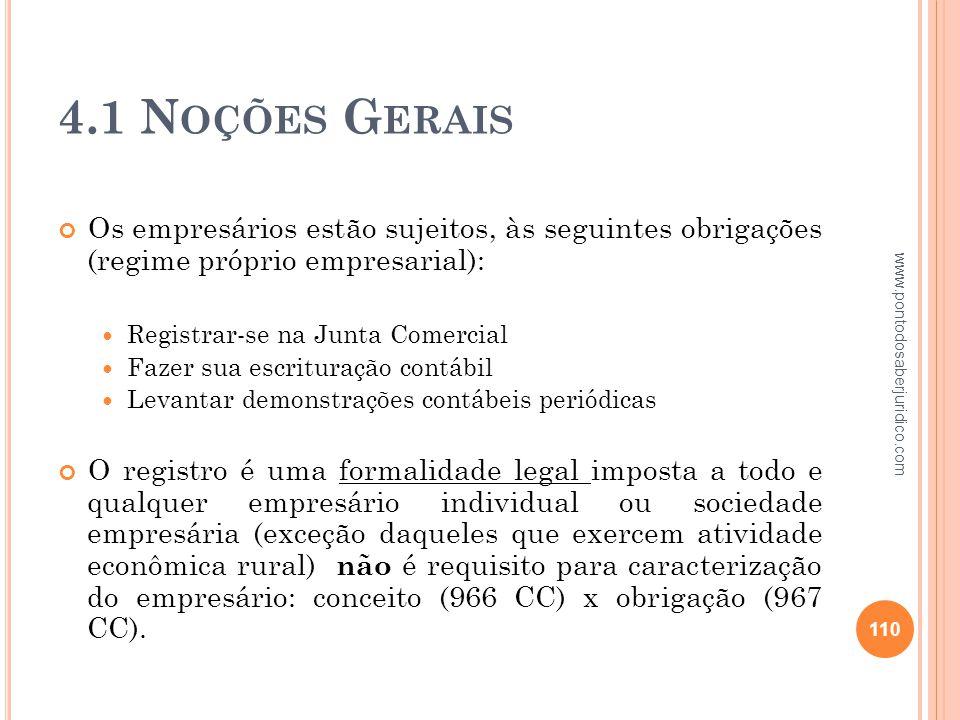 4.1 Noções Gerais Os empresários estão sujeitos, às seguintes obrigações (regime próprio empresarial):