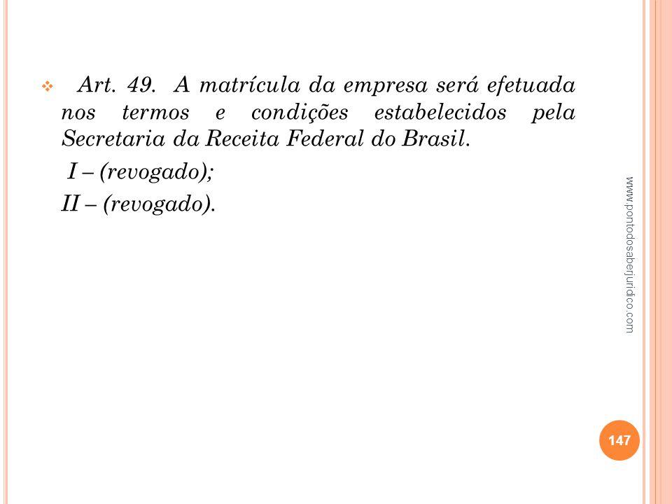 Art. 49. A matrícula da empresa será efetuada nos termos e condições estabelecidos pela Secretaria da Receita Federal do Brasil.