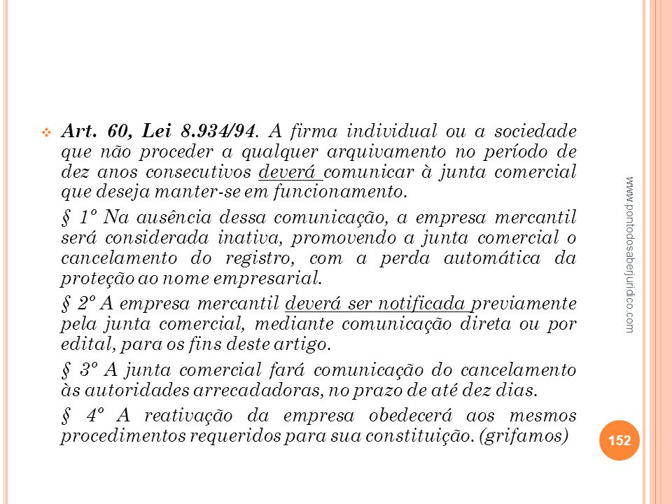 Art. 60, Lei 8.934/94. A firma individual ou a sociedade que não proceder a qualquer arquivamento no período de dez anos consecutivos deverá comunicar à junta comercial que deseja manter-se em funcionamento.