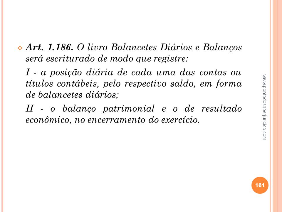 Art. 1.186. O livro Balancetes Diários e Balanços será escriturado de modo que registre: