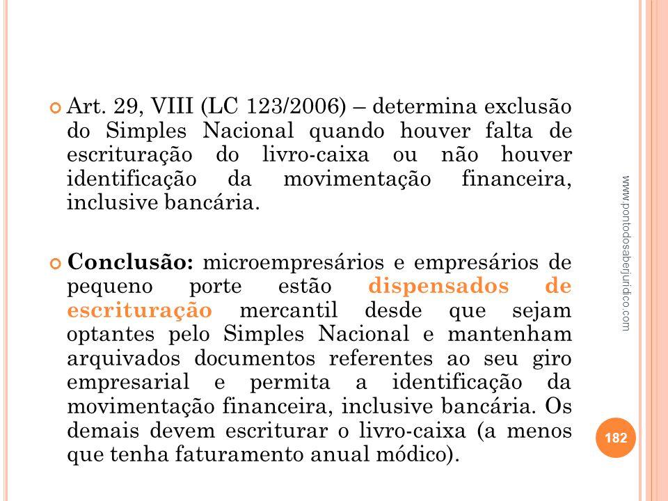 Art. 29, VIII (LC 123/2006) – determina exclusão do Simples Nacional quando houver falta de escrituração do livro-caixa ou não houver identificação da movimentação financeira, inclusive bancária.