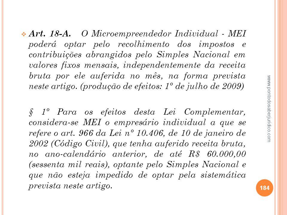 Art. 18-A. O Microempreendedor Individual - MEI poderá optar pelo recolhimento dos impostos e contribuições abrangidos pelo Simples Nacional em valores fixos mensais, independentemente da receita bruta por ele auferida no mês, na forma prevista neste artigo. (produção de efeitos: 1º de julho de 2009)