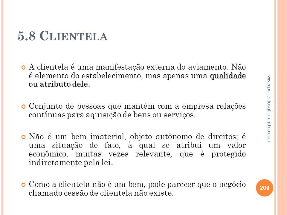 5.8 Clientela A clientela é uma manifestação externa do aviamento. Não é elemento do estabelecimento, mas apenas uma qualidade ou atributo dele.