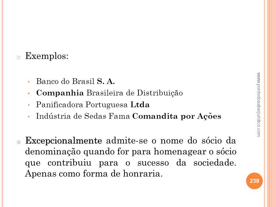 Exemplos: Banco do Brasil S. A. Companhia Brasileira de Distribuição. Panificadora Portuguesa Ltda.