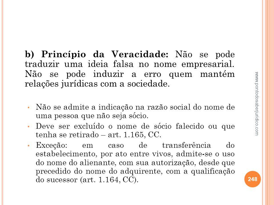 b) Princípio da Veracidade: Não se pode traduzir uma ideia falsa no nome empresarial. Não se pode induzir a erro quem mantém relações jurídicas com a sociedade.