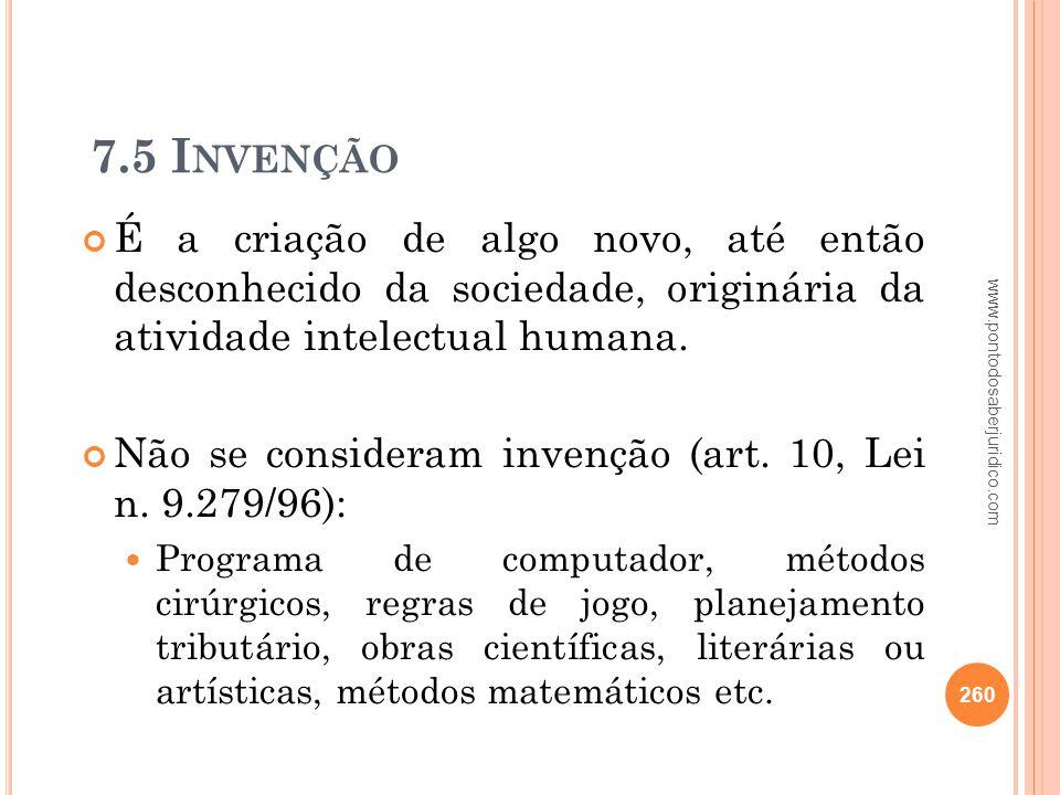 7.5 Invenção É a criação de algo novo, até então desconhecido da sociedade, originária da atividade intelectual humana.