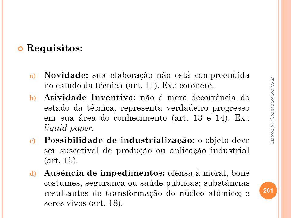 Requisitos: Novidade: sua elaboração não está compreendida no estado da técnica (art. 11). Ex.: cotonete.
