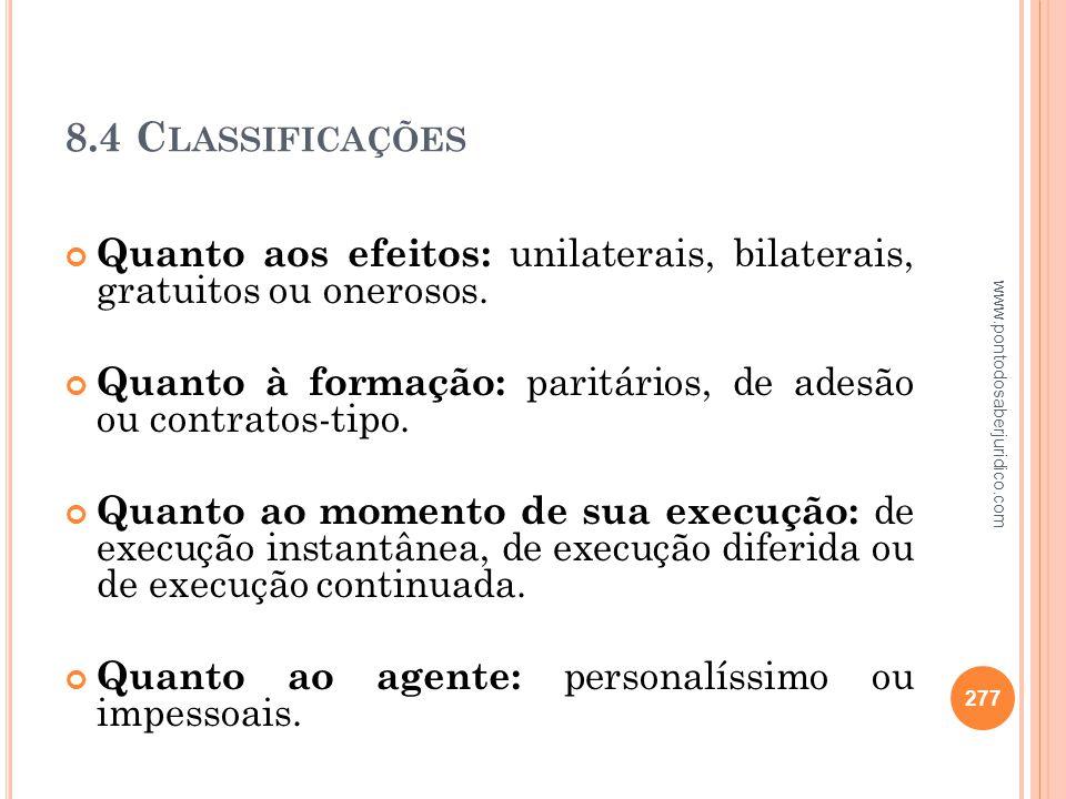 8.4 Classificações Quanto aos efeitos: unilaterais, bilaterais, gratuitos ou onerosos. Quanto à formação: paritários, de adesão ou contratos-tipo.