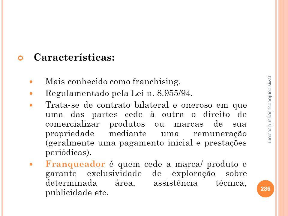 Características: Mais conhecido como franchising.